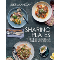 SHARING PLATES-FOR BRUNCH LUNCH & DINNER WITH FRIENDS By LUKE MANGAN