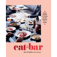 EAT AT THE BAR- RECIPES INSPIRED BY TRAVEL By MATT McCONNELL
