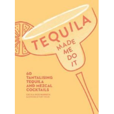 TEQUILA MADE ME DO IT By CECILIA RIOS MURRIETA