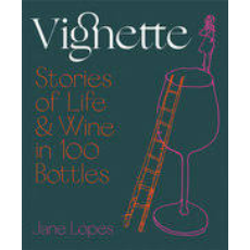 VIGNETTE -STORIES OF LIFE & WINE IN 100 BOTTLES By JANE LOPES